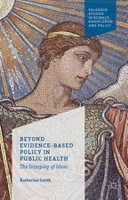 Book Review: Beyond Evidence-Based Policy in Public Health: The Interplay of Ideas by Katherine Smith | LSE Review of Books