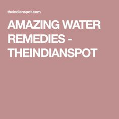 AMAZING WATER REMEDIES - THEINDIANSPOT