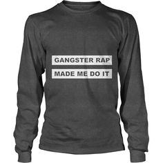 Gangster Rap Made Me Do It T-Shirt #gift #ideas #Popular #Everything #Videos #Shop #Animals #pets #Architecture #Art #Cars #motorcycles #Celebrities #DIY #crafts #Design #Education #Entertainment #Food #drink #Gardening #Geek #Hair #beauty #Health #fitness #History #Holidays #events #Home decor #Humor #Illustrations #posters #Kids #parenting #Men #Outdoors #Photography #Products #Quotes #Science #nature #Sports #Tattoos #Technology #Travel #Weddings #Women