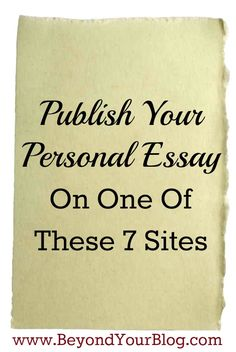 Publish Your  Personal Essay  On One Of These 7 Sites - Beyond Your Blog