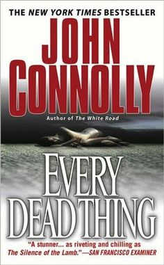 Ever Dead Thing by John Connolly, Book 1 in the Charlie Parker Series