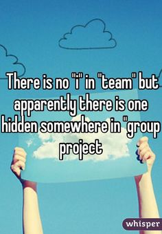 """There is no """"i"""" in """"team"""" but apparently there is one hidden somewhere in """"group project"""