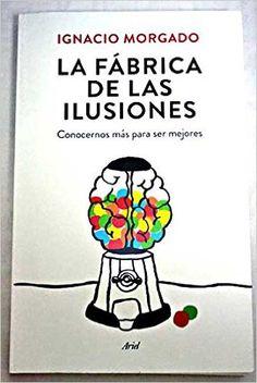 La fábrica de las ilusiones : conocernos más para ser mejores / Ignacio Morgado ; [ilustraciones Dani Ras]