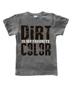 Love this Heather Gray 'Dirt Is My Favorite Color' Tee - Toddler & Kids on #zulily! #zulilyfinds