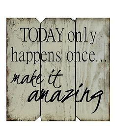 Another great find on #zulily! White & Black 'Today Only Happens Once Make It Amazing' Wall Art #zulilyfinds