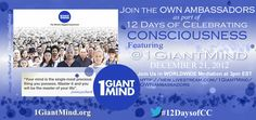 @OWNAmbassadors 12 Days of Celebrating Consciousness with 1 Giant Mind broadcast by @Livestream with @UNIFY Everyone. And of course the key ingredient YOU!! PARTICIPATE HERE https://new.livestream.com/1GiantMind/OWNambassadors