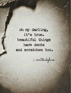The greatest thing that gave me so much peace... Finding beauty underneath scars and and scratches, dents and broken things...