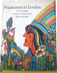 Pocahontas in London  by Jan Wahl  illustrated by John Alcorn  1967