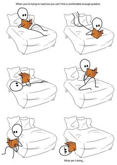 This is me I can't sit still when I read a book.