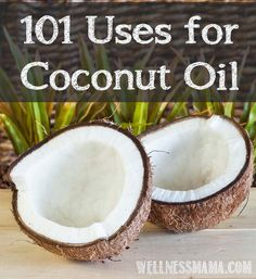 101 Uses for Coconut Oil  Read and re-read so these ideas stay in mind.