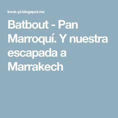 Batbout - Pan Marroquí. Y nuestra escapada a Marrakech