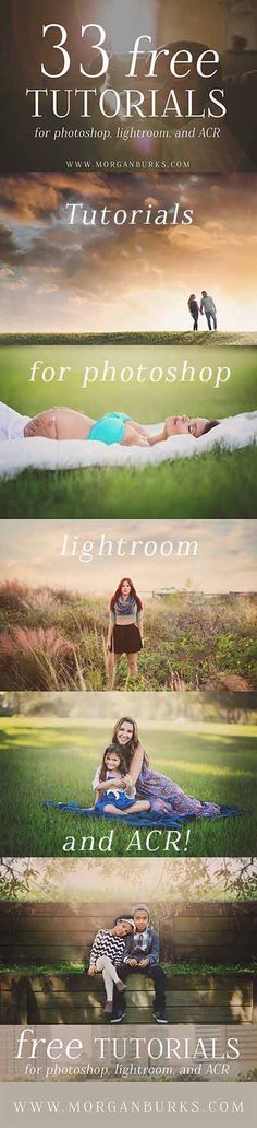 33 Free Tutorials for Photoshop, Lightroom and ACR!   www.morganburks.com