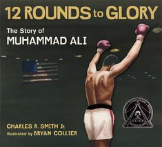 Twelve Rounds to Glory: The Story of Muhammad Ali by Charles R. and illustrated by Bryan Collier Muhammad Ali, Kadir Nelson, Rhyming Poems, Coretta Scott King, King Book, Fiction And Nonfiction, Literary Nonfiction, Black Books, Biography