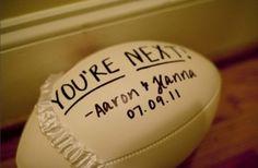 Throw the garter on a football...because no man ever drops a football!