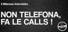 """""""Guarda ora non posso, ho una call con l'estero per quel progettino di cui ti parlavo..."""" Suggerita da Raffaele Luca di Milia"""