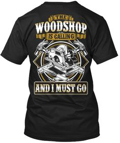 Discover The Woodshop Is Calling Limited Run T-Shirt from Our 9 Best Selling Tees , a custom product made just for you by Teespring. - The Woodshop Is Calling And I Must Go Woodworking Hand Planes, Woodworking Guide, Custom Woodworking, Woodworking Projects Plans, Dad To Be Shirts, Work Shirts, Tee Shirts, Funny Shirts, Decor Logo