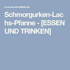 Schmorgurken-Lachs-Pfanne - [ESSEN UND TRINKEN]