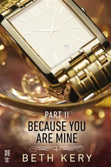 Because You Are Mine Part II: Because I Could Not Resist by Beth Kery. Click Here to buy this eBook: http://www.kobobooks.com/ebook/Because-You-Are-Mine-Part/book-Wo521XVwa0esHvOMWRXnsA/page1.html #kobo #ebooks