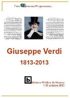 Giuseppe Verdi : Segundo centenario de su nacimiento (1813-2013). Celebramos el Segundo Centenario del nacimiento de Giuseppe Verdi con esta guía y exposición quincenal. Giuseppe Verdi nació en Le Roncoli, Busseto, el 10 de octubre de 1813.