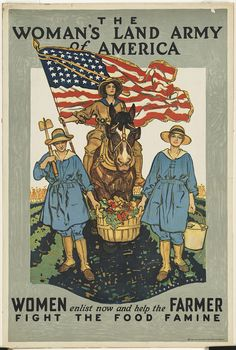 File name: 07_01_000078  Title: The woman's land army of America. Women enlist now and help the farmer fight the food famine   Creator/Contributor: Paus, Herbert Andrew, 1880-1946 (artist); Women's Land Army of America (sponsor)  Created/Published:    Date issued: 1918   Physical description: 1 print (poster) : lithograph, color  Summary: Image of two female wartime farm laborers. A third woman follows on horseback, holding an American flag.   Genre: War posters  Subjects: Agriculture…
