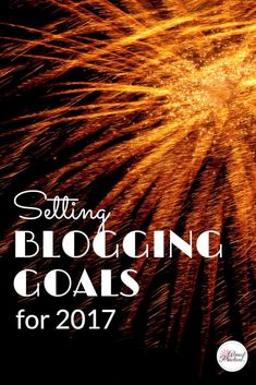 Happy New Year! It's time to set blogging goals for 2017. What are your new year's resolutions for your blog?