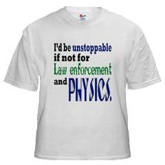 I'd be unstoppable if not for law enforcement and physics!