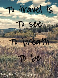 To travel is to see, to breath, to be #travel #photography
