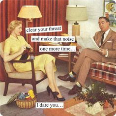Magnets from Anne Taintor: clear your throat and make that noise one more time... I dare you...