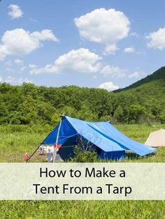 How to Make a Tent From a Tarp; we did this using trees, over a picnic table, last weekend when it poured all weekend and it saved our camping trip!