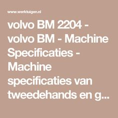 volvo BM 2204 - volvo BM - Machine Specificaties - Machine specificaties van tweedehands en gebruikte machines - Werktuigen.nl