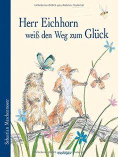 Herr Eichhorn weiß den Weg zum Glück von Sebastian Meschenmoser http://www.amazon.de/dp/3480231977/ref=cm_sw_r_pi_dp_nlORub04MDFBW