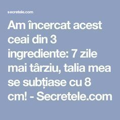 Am încercat acest ceai din 3 ingrediente: 7 zile mai târziu, talia mea se subțiase cu 8 cm! - Secretele.com Beauty Makeover, Bariatric Recipes, Loving Your Body, Workout Challenge, No Cook Meals, Healthy Weight Loss, Good To Know, Carne, Health And Beauty