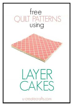 "Find free quilt patterns that use a ""layer cake"". Don't know what a layer cake is? It's known in the quilting world as a 10"" x10"" square set of fabrics!"