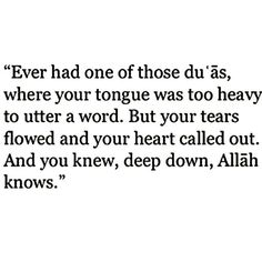 When we were going through our turmoil, I could hardly speak through the tears. Alhamdulillaah Allaah still knew of my du'aa
