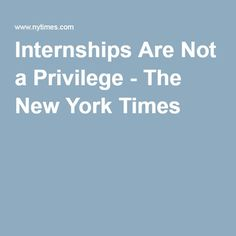 Internships Are Not a Privilege - The New York Times
