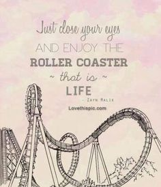 Just close your eyes.... quote life life quote enjoy rollercoaster life quotes