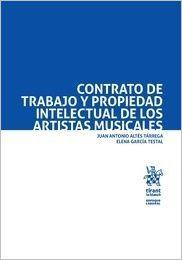 Contrato de trabajo y propiedad intelectual de los artistas musicales / Juan Antonio Altés Tárrega y Elena García Testal. - 2017.