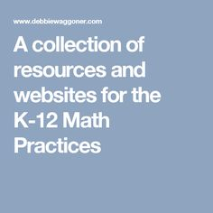 A collection of resources and websites for the Math Practices Standards For Mathematical Practice, Mathematical Practices, Math Practices, 12th Maths, Common Core Math, Need To Know, Teacher, Website, Collection