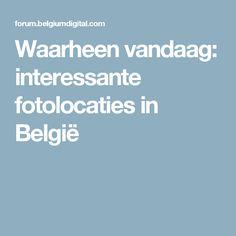 Waarheen vandaag: interessante fotolocaties in België
