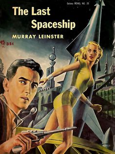 The Last Spaceship by Murray Leinster book cover.  Retro futurism back to the future tomorrow tomorrowland space planet age sci-fi pulp flying train airship steampunk dieselpunk alien aliens martian martians BEMs BEM's raygun rayguns