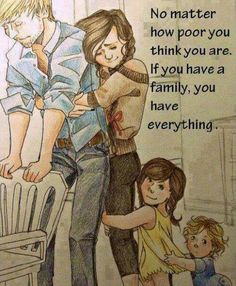 No matter how poor you poor you think you are, if you have a family, you have everything. Love My Parents Quotes, Dad Quotes, Family Quotes, Wisdom Quotes, True Quotes, Daddy Daughter Quotes, Happy Quotes, Family Is Everything, Love My Family