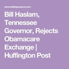 Bill Haslam, Tennessee Governor, Rejects Obamacare Exchange | Huffington Post