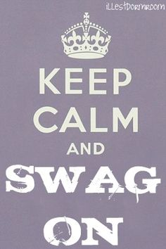 Keep Calm and Swag on. #keep_calm