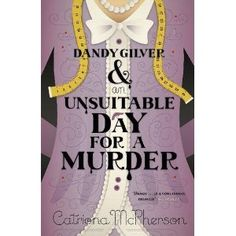 Dandy Gilver & An Unsuitable Day for a  Murder by Catriona McPherson. Catriona Mc Pherson will be at Bouchercon 2012 this fall in Cleveland