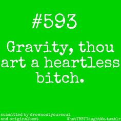 One of my favorite #bigbangtheory quotes of all time! Oh, gravity...