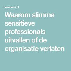 Waarom slimme sensitieve professionals uitvallen of de organisatie verlaten