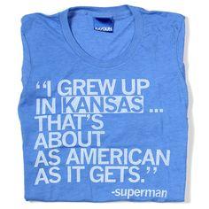 Kansas, America     @Shannon Bellanca Bellanca Bellanca Davis- I don't really like Superman but this is the truest statement I have ever heard.