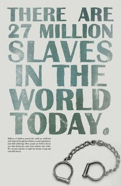 Today there are 27 million enslaved people across the world- more than ANY other time in all of history. show your support for the End it movement. Be IN IT TO END IT!