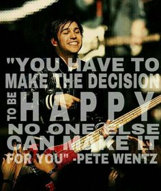 PETE WENTZ  TRUE DAT!!!!!!!!!!!!!!!!!!!!!!