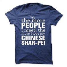 THE MORE PEOPLE I MEET, THE MORE I LOVE MY Chinese Shar-Pei - #band t shirts #capri shorts. MORE INFO => https://www.sunfrog.com/Pets/THE-MORE-PEOPLE-I-MEET-THE-MORE-I-LOVE-MY-Chinese-Shar-Pei-mxsej.html?60505